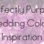 Perfectly Purple - Wedding Colour Inspiration